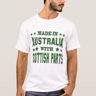 MADE IN AUSTRALIA WITH SCOTTISH PARTS T-Shirt