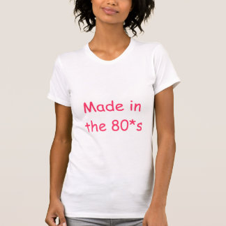 MADE IN THE 80*s Shirts