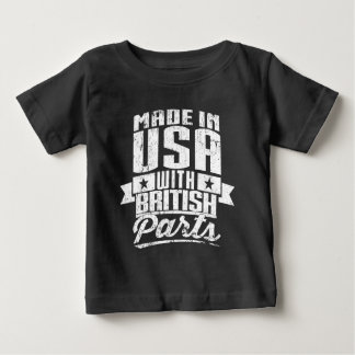 Made In USA With British Parts Baby T-Shirt
