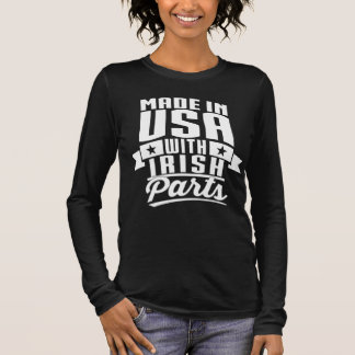 Made In USA With Irish Parts Long Sleeve T-Shirt