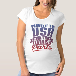 Made In USA With Turkish Parts Maternity T-Shirt
