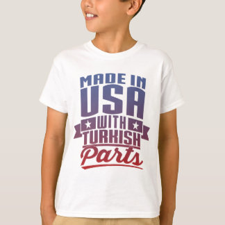 Made In USA With Turkish Parts T-Shirt