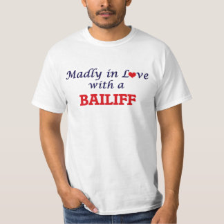 Madly in love with a Bailiff T-Shirt