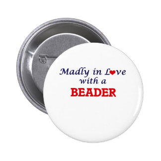 Madly in love with a Beader 2 Inch Round Button
