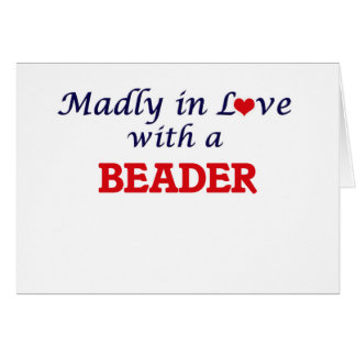 Madly in love with a Beader Card