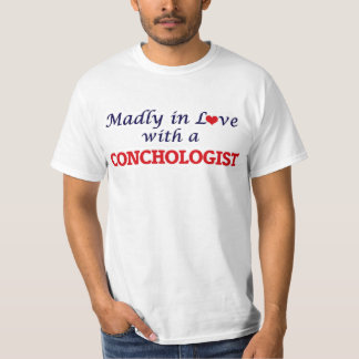 Madly in love with a Conchologist T-Shirt