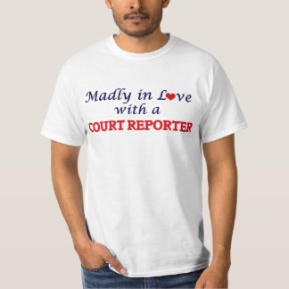 Madly in love with a Court Reporter T-Shirt