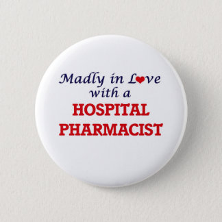 Madly in love with a Hospital Pharmacist 2 Inch Round Button