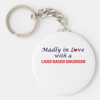 Madly in love with a Land Based Engineer Basic Round Button Keychain