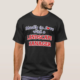 Madly in love with a Landscape Manager T-Shirt