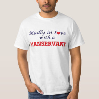 Madly in love with a Manservant T-Shirt