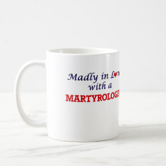 Madly in love with a Martyrologist Coffee Mug