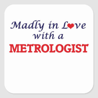 Madly in love with a Metrologist Square Sticker
