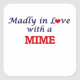 Madly in love with a Mime Square Sticker