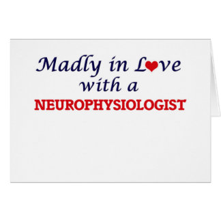 Madly in love with a Neurophysiologist Card