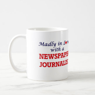 Madly in love with a Newspaper Journalist Coffee Mug