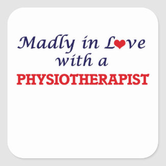 Madly in love with a Physiotherapist Square Sticker