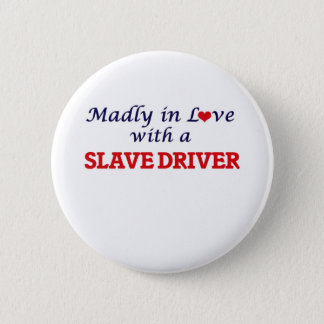 Madly in love with a Slave Driver 2 Inch Round Button