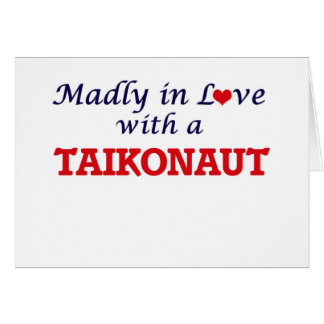 Madly in love with a Taikonaut Card
