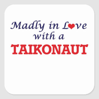 Madly in love with a Taikonaut Square Sticker