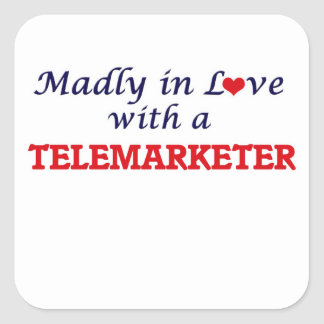 Madly in love with a Telemarketer Square Sticker