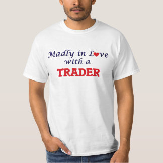Madly in love with a Trader T-Shirt