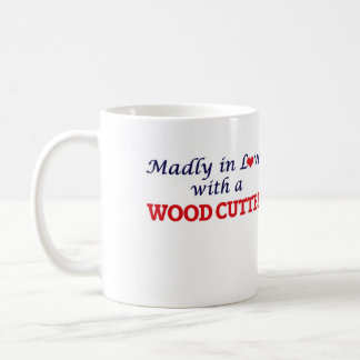Madly in love with a Wood Cutter Coffee Mug