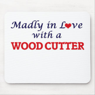Madly in love with a Wood Cutter Mouse Pad