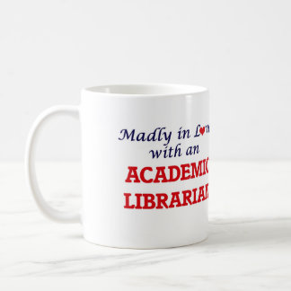 Madly in love with an Academic Librarian Coffee Mug