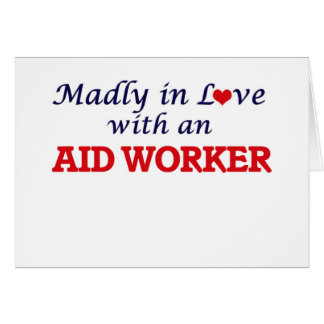 Madly in love with an Aid Worker Card