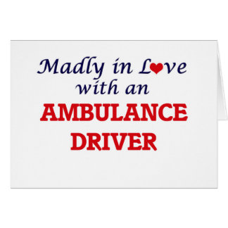 Madly in love with an Ambulance Driver Card