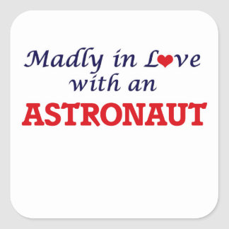 Madly in love with an Astronaut Square Sticker