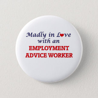 Madly in love with an Employment Advice Worker 2 Inch Round Button