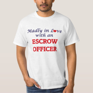 Madly in love with an Escrow Officer T-Shirt