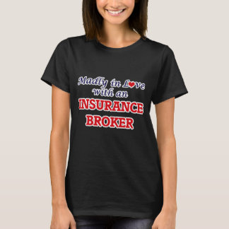 Madly in love with an Insurance Broker T-Shirt