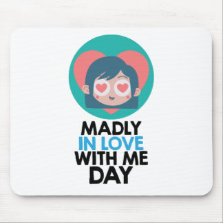 Madly In Love With Me Day - Thirteenth February Mouse Pad