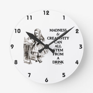 Madness & Creativity Can All Stem From A Drink Round Clock