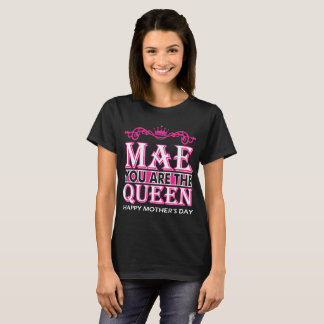 Mae You Are The Queen Happy Mothers Day T-Shirt