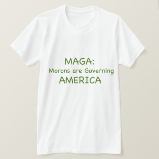 MAGA: Morons are Governing America T-Shirt