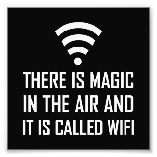 Magic In The Air Is Wifi Photo Print