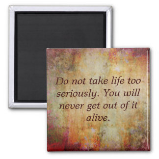 Magnet, Do not take life too s... Magnet