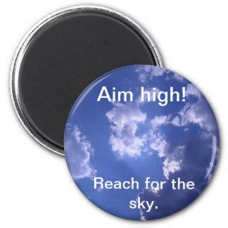 Magnet Reach for the sky., Aim high!