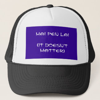 MAI PEN LAI (IT DOESN'T MATTER) TRUCKER HAT