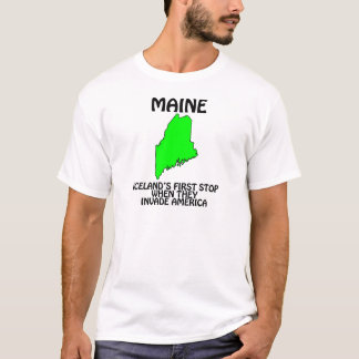 Maine - Iceland's First Stop When They Invade USA T-Shirt