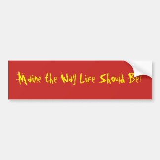Maine the Way Life Should Be! Red Bumper Sticker