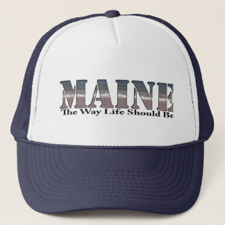 Maine The Way Life Should Be Trucker Hat