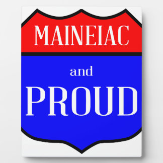 Maineiac And Proud Plaque