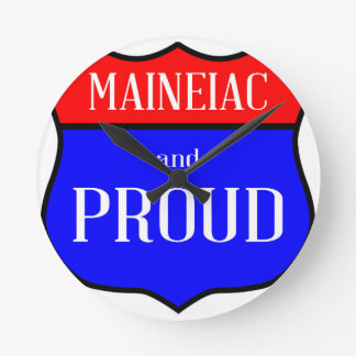 Maineiac And Proud Round Clock