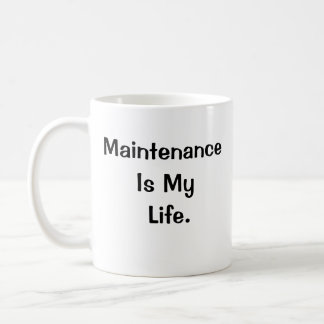 Maintenance Is My Life Motivational Slogan 2-sided Coffee Mug