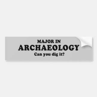MAJOR IN ARCHAEOLOGY - CAN YOU DIG IT T-shirt Bumper Sticker